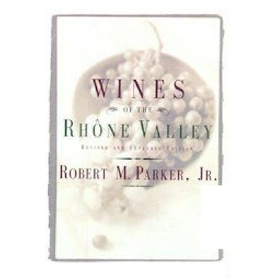 Wines of the Rhône Valley by Robert M. Parker Jr.