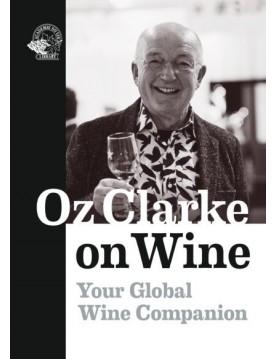 Oz Clarke on Wine: Your Global Wine Companion by Oz Clarke