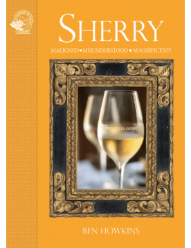 Sherry: Maligned • Misunderstood • Magnificent! by Ben Howkins