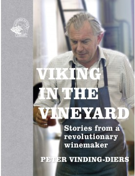 Viking in the Vineyard: Stories from a Revolutionary Winemaker by Peter Vinding-Diers