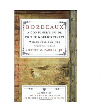 Bordeaux: A Consumer's Guide to the World's Finest Wines by Robert M. Parker Jr.